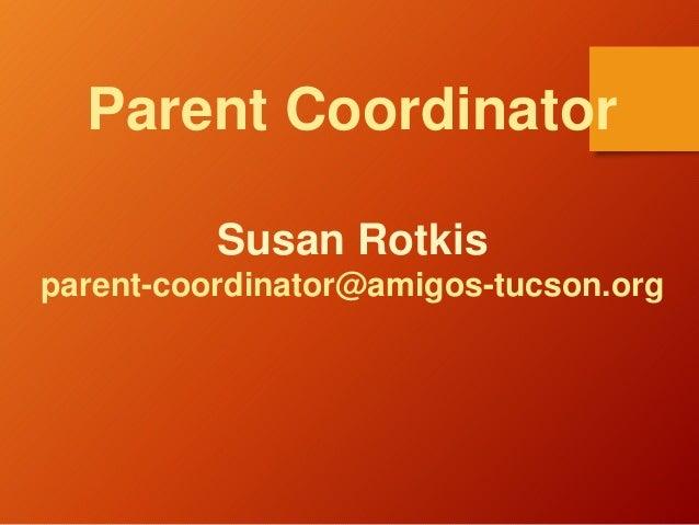 Parent Coordinator Susan Rotkis parent-coordinator@amigos-tucson.org