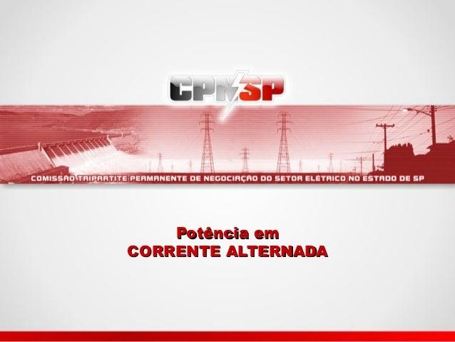 Potência emPotência emCORRENTE ALTERNADACORRENTE ALTERNADA