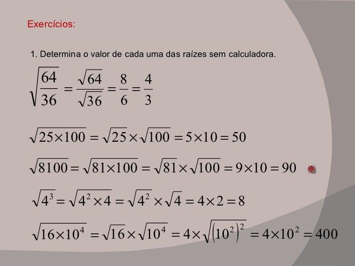 Exercícios: 1. Determina o valor de cada uma das raízes sem calculadora.