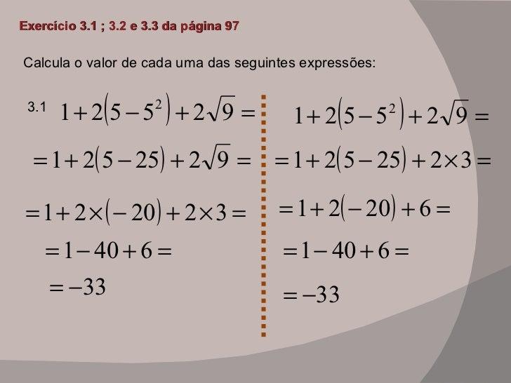 Exercício 3.1 ; 3.2 e 3.3 da página 97 Calcula o valor de cada uma das seguintes expressões: 3.1