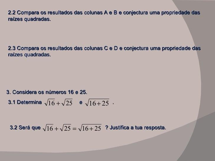 2.2 Compara os resultados das colunas A e B e conjectura uma propriedade das raízes quadradas. 2.3 Compara os resultados d...