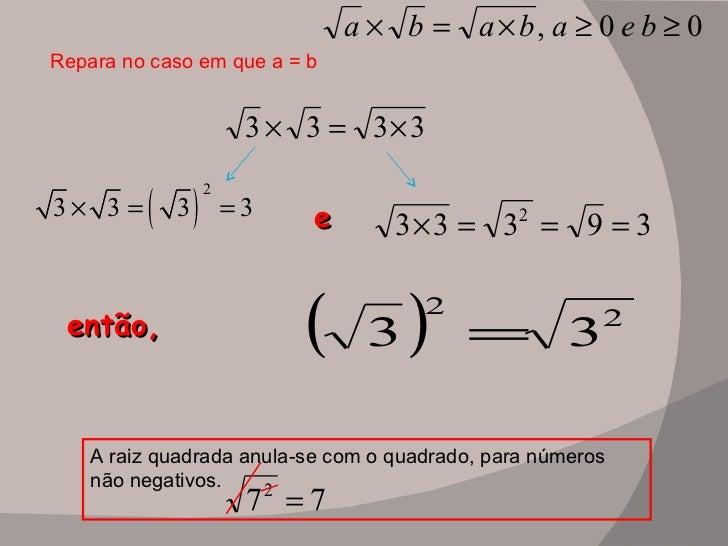 Repara no caso em que a = b então,  e A raiz quadrada anula-se com o quadrado, para números não negativos.