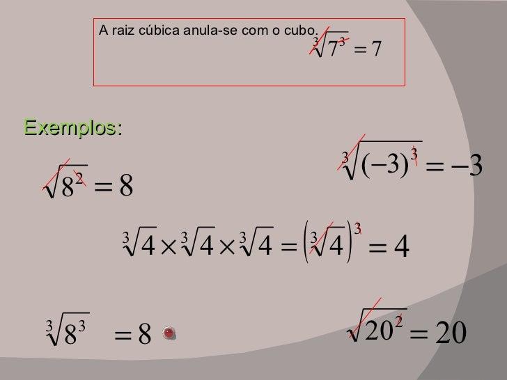 A raiz cúbica anula-se com o cubo. Exemplos: