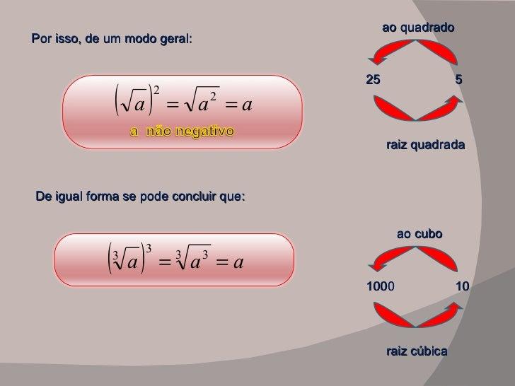 Por isso, de um modo geral: De igual forma se pode concluir que:  25 5 raiz quadrada ao quadrado 1000 10 raiz cúbica ao cubo