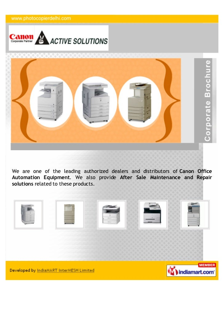 We are one of the leading authorized dealers and distributors of Canon OfficeAutomation Equipment. We also provide After S...