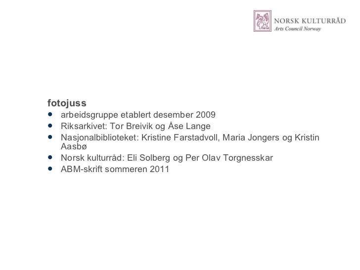 <ul><li>fotojuss </li></ul><ul><li>arbeidsgruppe etablert desember 2009 </li></ul><ul><li>Riksarkivet: Tor Breivik og Åse ...