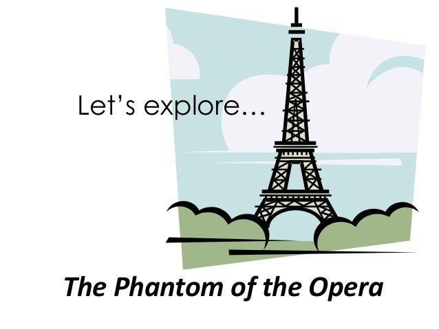 Let's explore…  The Phantom of the Opera