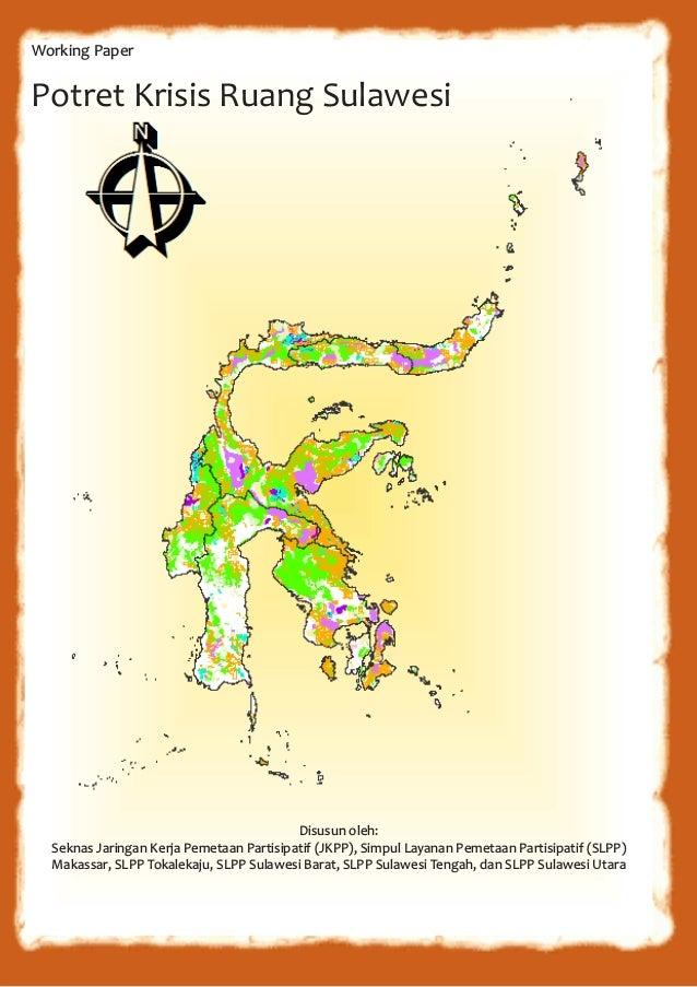 Potret Krisis Ruang Sulawesi Working Paper Disusun oleh: Seknas Jaringan Kerja Pemetaan Partisipatif (JKPP), Simpul Layana...