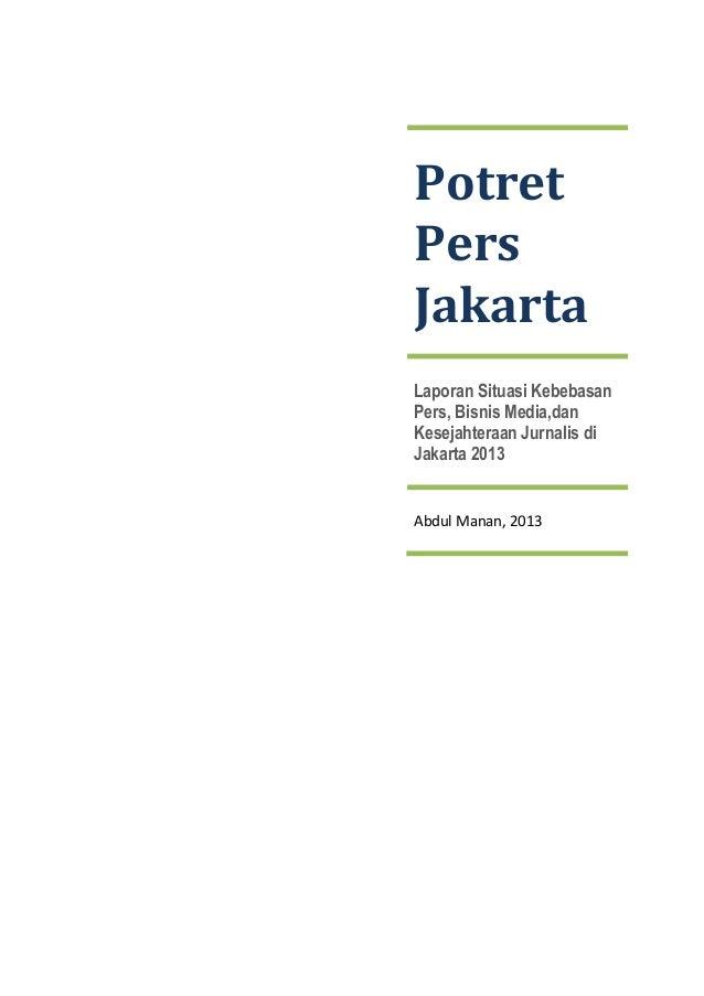 Potret Pers Jakarta Laporan Situasi Kebebasan Pers, Bisnis Media,dan Kesejahteraan Jurnalis di Jakarta 2013 ...