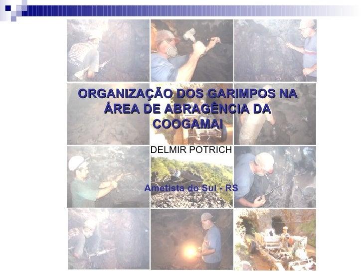 ORGANIZAÇÃO DOS GARIMPOS NA ÁREA DE ABRAGÊNCIA DA COOGAMAI DELMIR POTRICH Ametista do Sul - RS