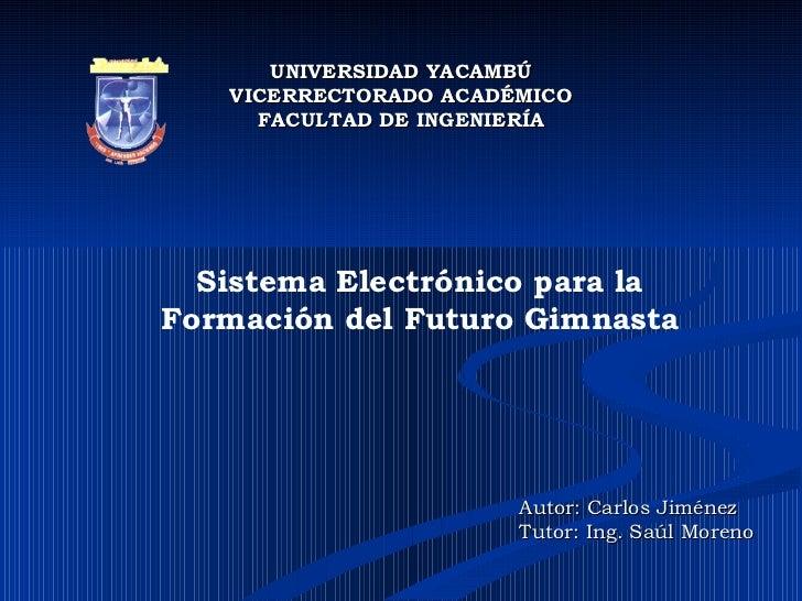 UNIVERSIDAD YACAMBÚ VICERRECTORADO ACADÉMICO FACULTAD DE INGENIERÍA Sistema Electrónico para la Formación del Futuro Gimna...