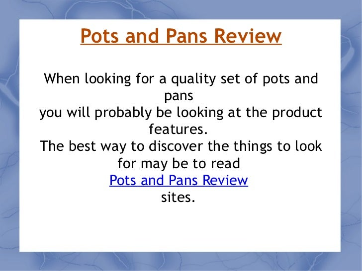 Pots and Pans Review When looking for a quality set of pots and pans  you will probably be looking at the product features...