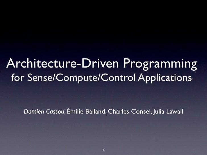 Architecture-Driven Programming for Sense/Compute/Control Applications     Damien Cassou, Émilie Balland, Charles Consel, ...