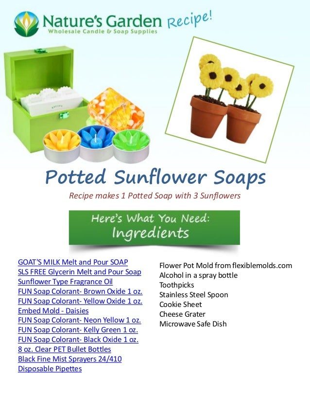 Potted Sunflower Soaps               Recipe makes 1 Potted Soap with 3 SunflowersGOATS MILK Melt and Pour SOAP          Fl...