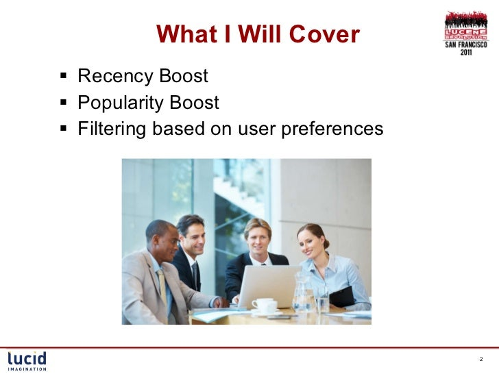 Boosting Documents in Solr by Recency, Popularity and Personal Preferences - By Timothy Potter Slide 2