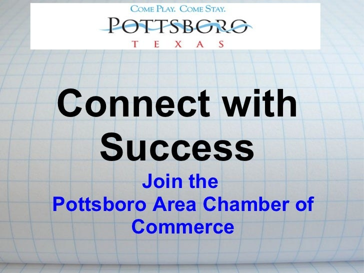 Connect with  Success         Join thePottsboro Area Chamber of        Commerce