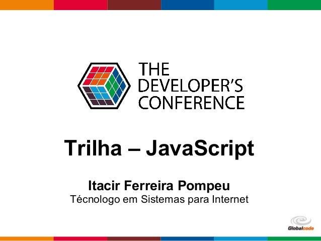 pen4education Trilha – JavaScript Itacir Ferreira Pompeu Técnologo em Sistemas para Internet