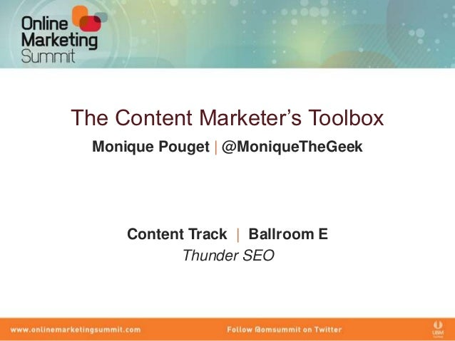 The Content Marketer's Toolbox  Monique Pouget | @MoniqueTheGeek      Content Track | Ballroom E            Thunder SEO