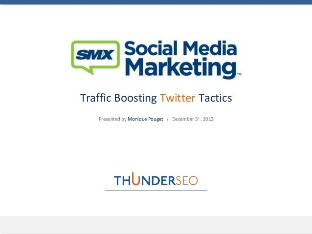 Traffic Boosting Twitter Tactics   Presented by Monique Pouget   |   December 5th, 2012