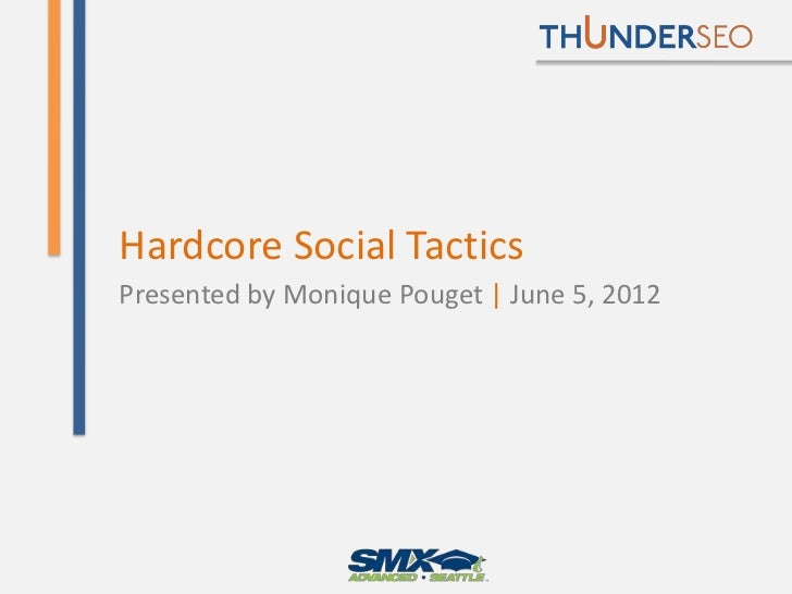 Hardcore Social TacticsPresented by Monique Pouget | June 5, 2012              @MoniqueTheGeek