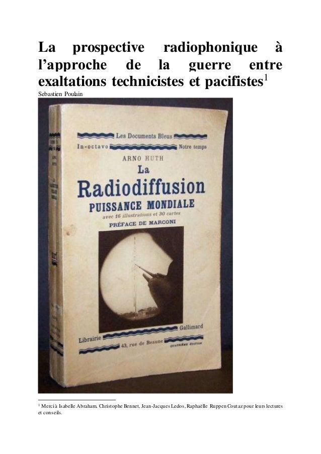 La prospective radiophonique à l'approche de la guerre entre exaltations technicistes et pacifistes1 Sebastien Poulain 1 M...