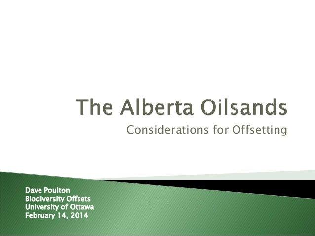 Considerations for Offsetting  Dave Poulton Biodiversity Offsets University of Ottawa February 14, 2014