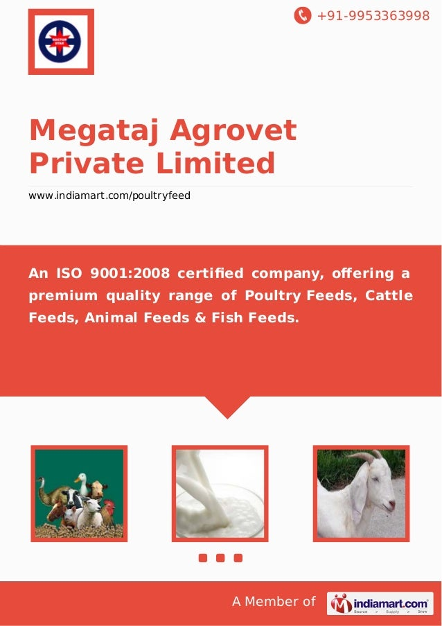 +91-9953363998  Megataj Agrovet Private Limited www.indiamart.com/poultryfeed  An ISO 9001:2008 certified company, offering ...