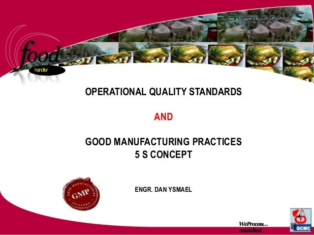 o df handler WeProcess… Asia'sBest. o OPERATIONAL QUALITY STANDARDS AND GOOD MANUFACTURING PRACTICES 5 S CONCEPT ENGR. DAN...