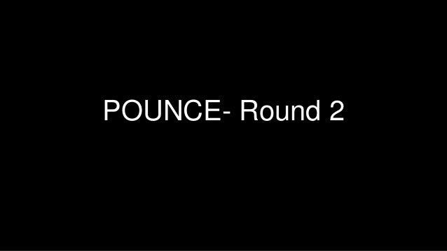 POUNCE- Round 2