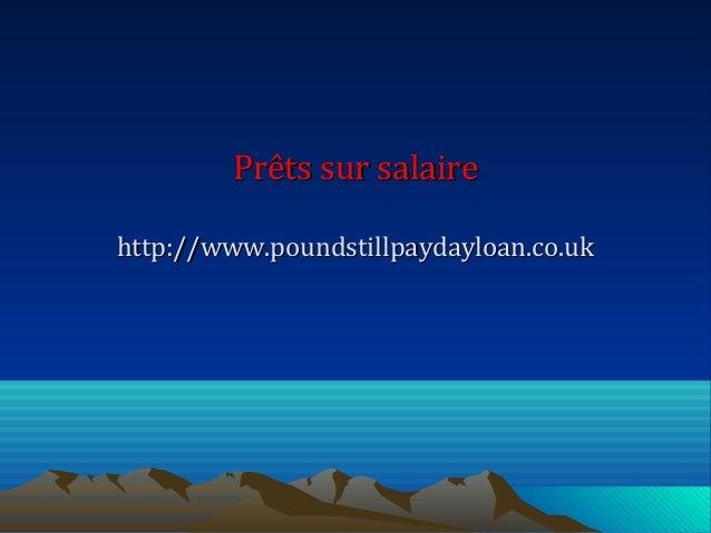 Prêts sur salairePrêts sur salaire http://www.poundstillpaydayloan.co.ukhttp://www.poundstillpaydayloan.co.uk