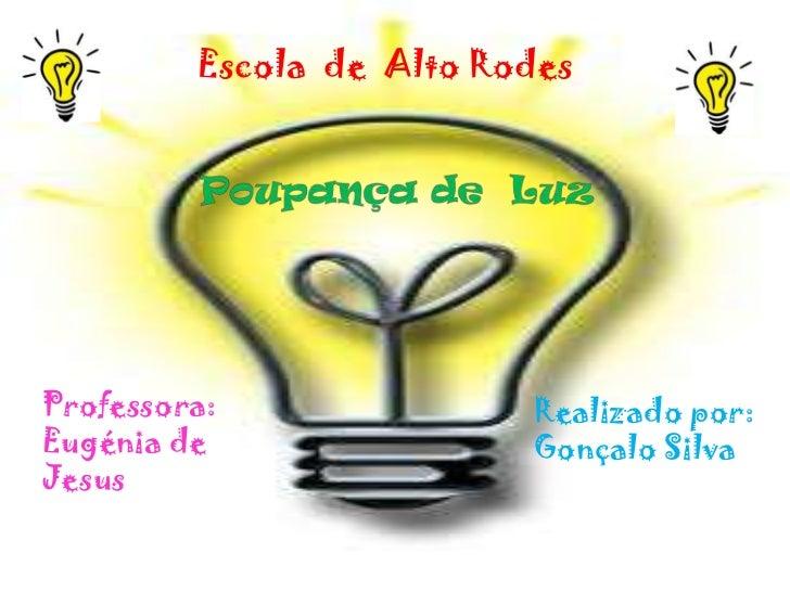 Escola de Alto RodesProfessora:               Realizado por:Eugénia de                Gonçalo SilvaJesus