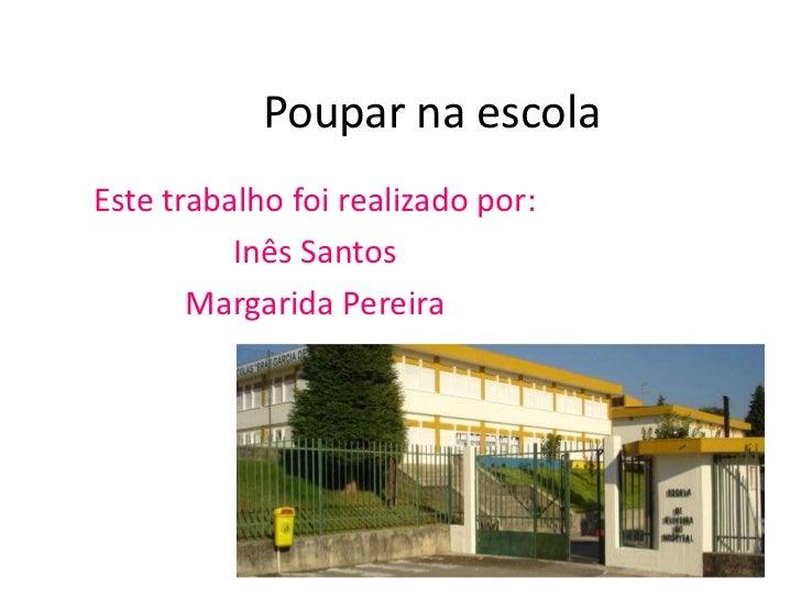 Poupar na escolaEste trabalho foi realizado por:          Inês Santos       Margarida Pereira