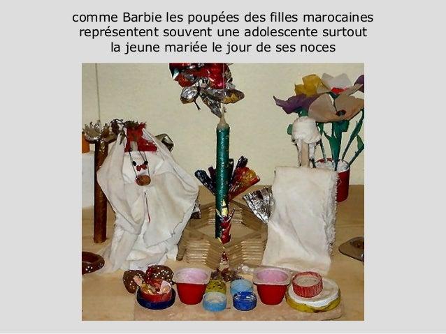 comme Barbie les poupées des filles marocaines représentent souvent une adolescente surtout la jeune mariée le jour de ses...