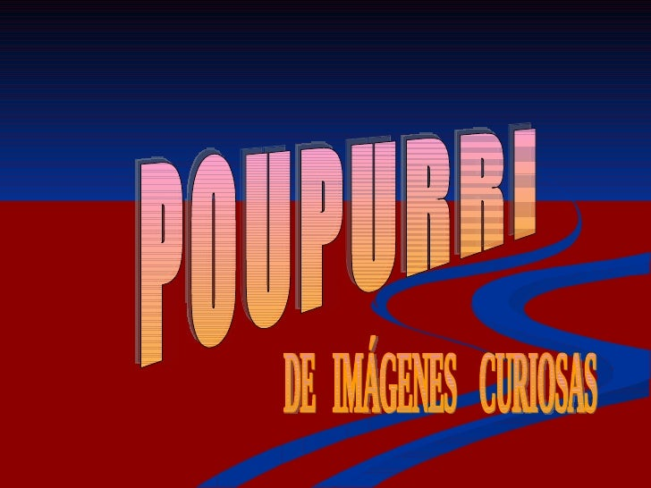 POUPURRI DE  IMÁGENES  CURIOSAS