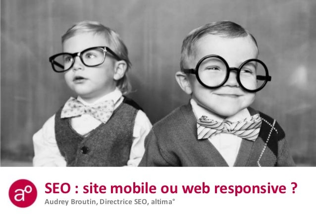 SEO : site mobile ou web responsive ?Audrey Broutin, Directrice SEO, altima°