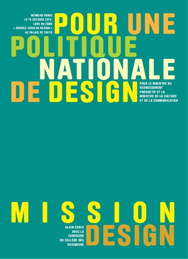 POUR UNE POLITIQUE NATIONALE DE DESIGN M I S S I O N DESIGN ALAIN CADIX AVEC LE CONCOURS DU COLLÈGE DES DESIGNERS POUR LE ...