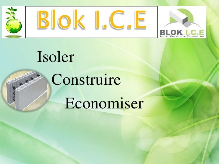 Blok I.C.E<br />Isoler<br />Construire<br />Economiser<br />