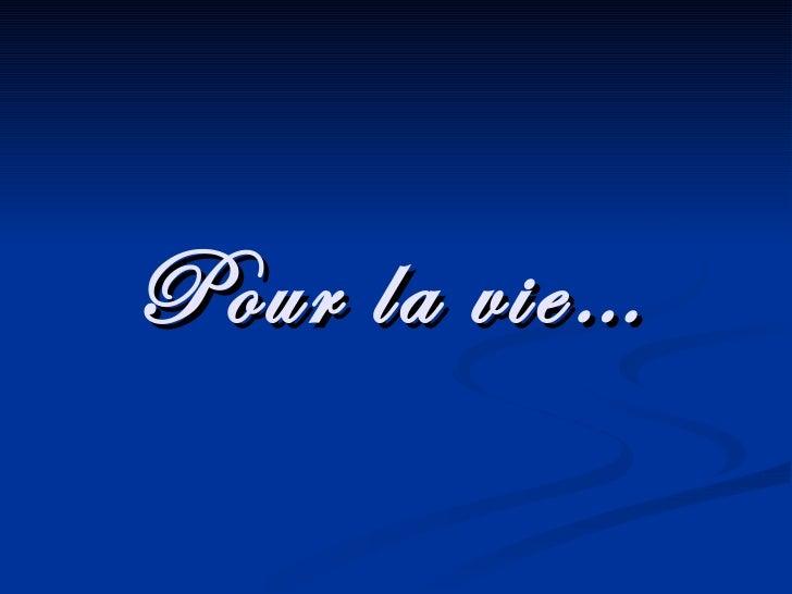 Pour la vie…