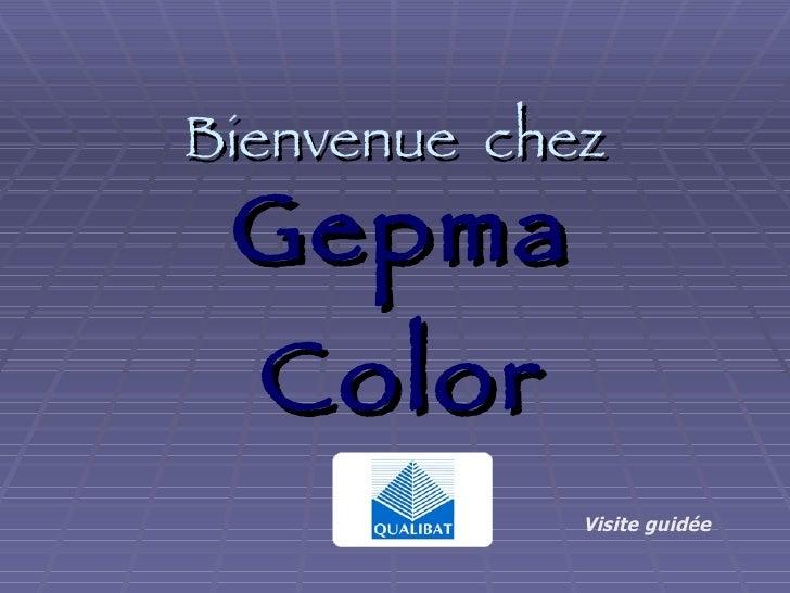 Bienvenue  chez Gepma Color Visite guidée