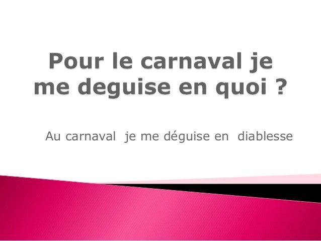 Au carnaval je me déguise en diablesse
