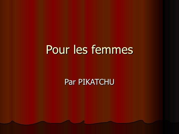 Pour les femmes Par PIKATCHU