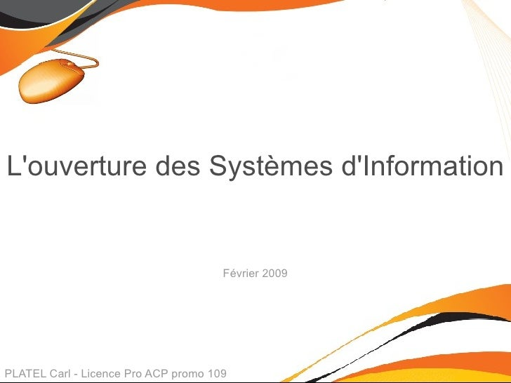 L'ouverture des Systèmes d'Information PLATEL Carl - Licence Pro ACP promo 109 Février 2009