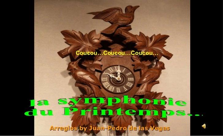 Coucou…Coucou…Coucou… Arreglos by Juan-Pedro de las Vegas la symphonie du Printemps...