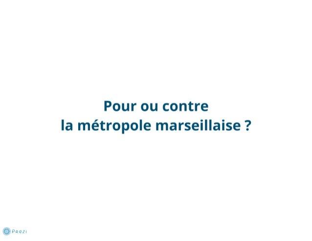 Pour ou contre la métropole marseillaise