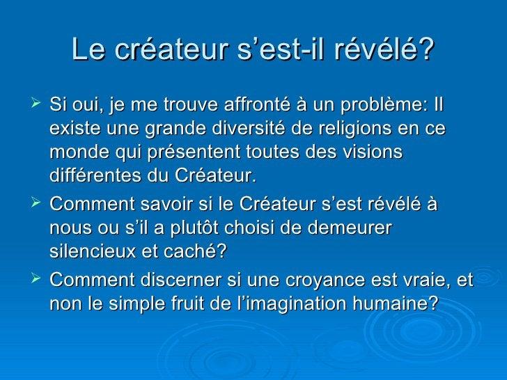 Le créateur s'est-il révélé? <ul><li>Si oui, je me trouve affronté à un problème: Il existe une grande diversité de religi...