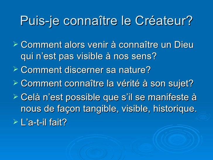 Puis-je connaître le Créateur? <ul><li>Comment alors venir à connaître un Dieu qui n'est pas visible à nos sens? </li></ul...