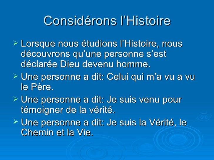 Considérons l'Histoire <ul><li>Lorsque nous étudions l'Histoire, nous découvrons qu'une personne s'est déclarée Dieu deven...