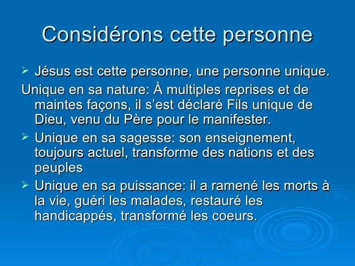 Considérons cette personne <ul><li>Jésus est cette personne, une personne unique.  </li></ul><ul><li>Unique en sa nature: ...