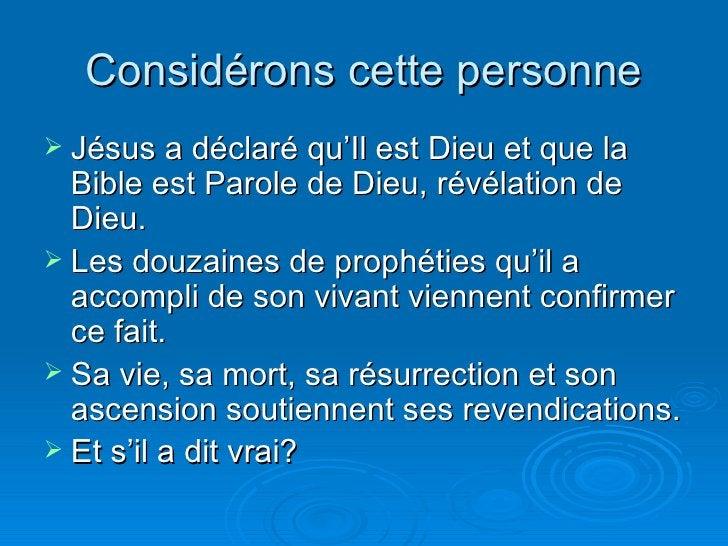 Considérons cette personne <ul><li>Jésus a déclaré qu'Il est Dieu et que la Bible est Parole de Dieu, révélation de Dieu. ...