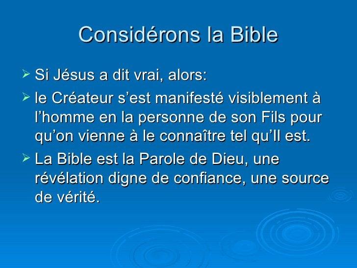 Considérons la Bible <ul><li>Si Jésus a dit vrai, alors: </li></ul><ul><li>le Créateur s'est manifesté visiblement à l'hom...